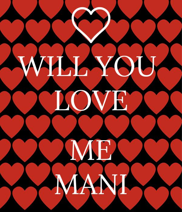 WILL YOU  LOVE  ME MANI