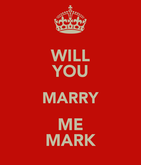 WILL YOU MARRY ME MARK