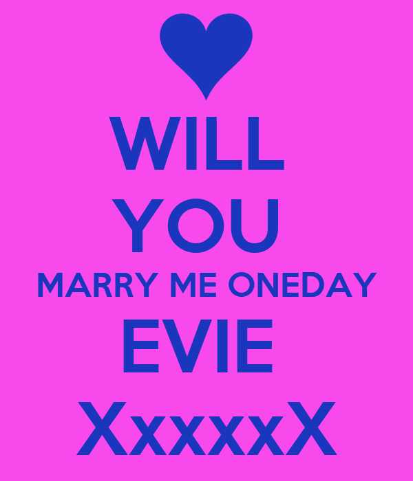 WILL  YOU  MARRY ME ONEDAY EVIE  XxxxxX