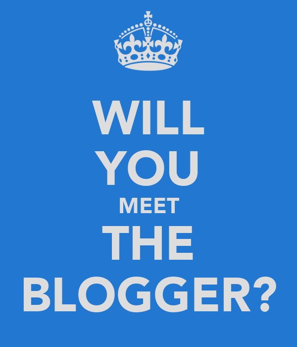 WILL YOU MEET THE BLOGGER?