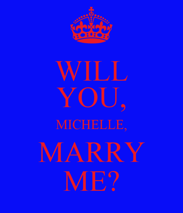 WILL YOU, MICHELLE, MARRY ME?