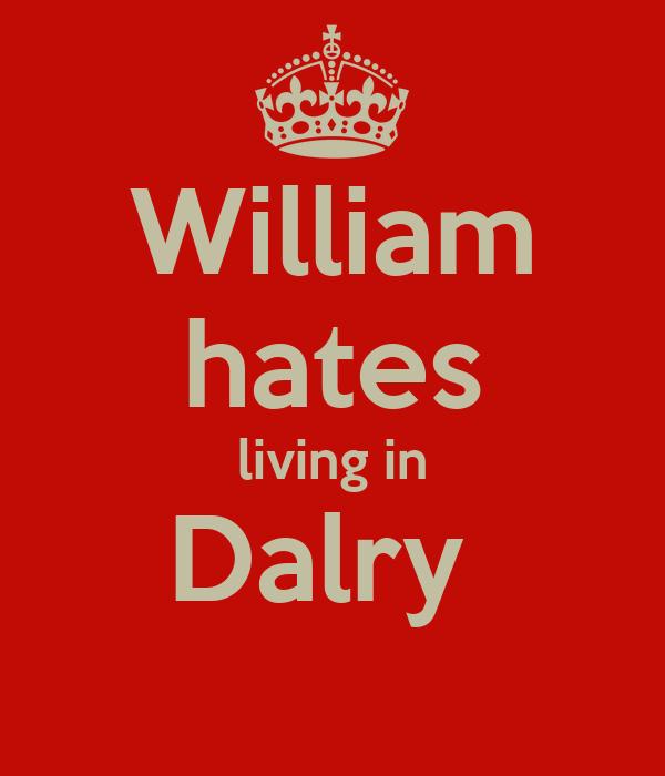William hates living in Dalry