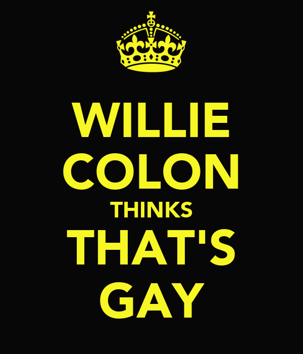 WILLIE COLON THINKS THAT'S GAY