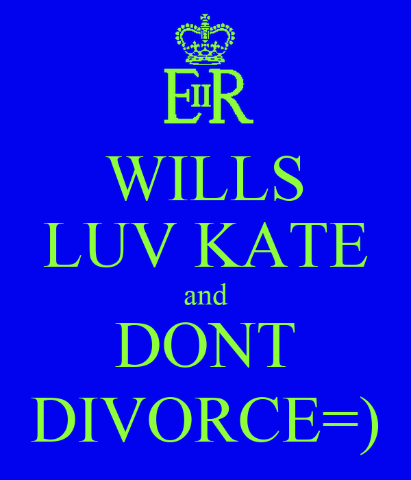 WILLS LUV KATE and DONT DIVORCE=)