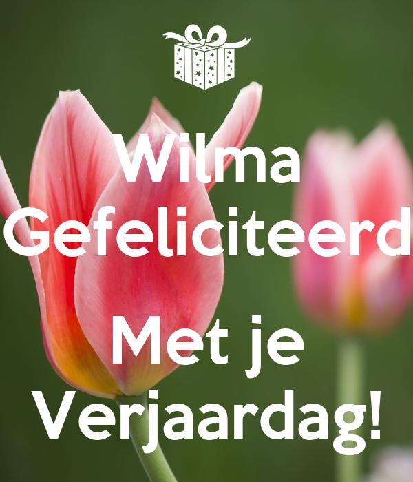 Wilma Gefeliciteerd  Met je Verjaardag!