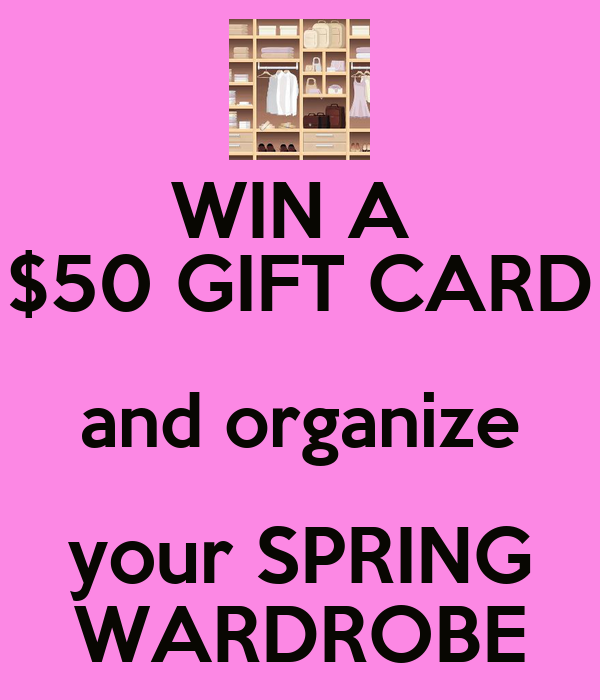 WIN A  $50 GIFT CARD and organize your SPRING WARDROBE