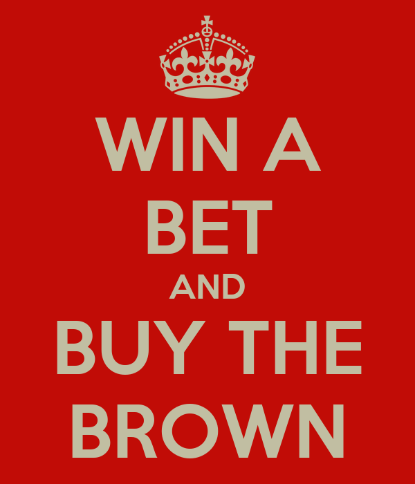 WIN A BET AND BUY THE BROWN