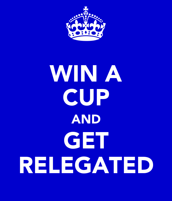 WIN A CUP AND GET RELEGATED