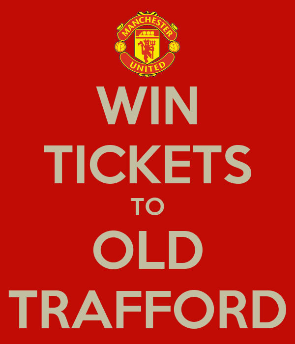 WIN TICKETS TO OLD TRAFFORD