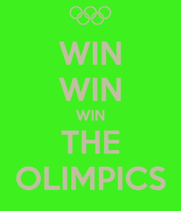 WIN WIN WIN THE OLIMPICS
