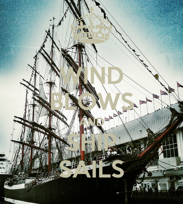 WIND BLOWS AND SHIP SAILS