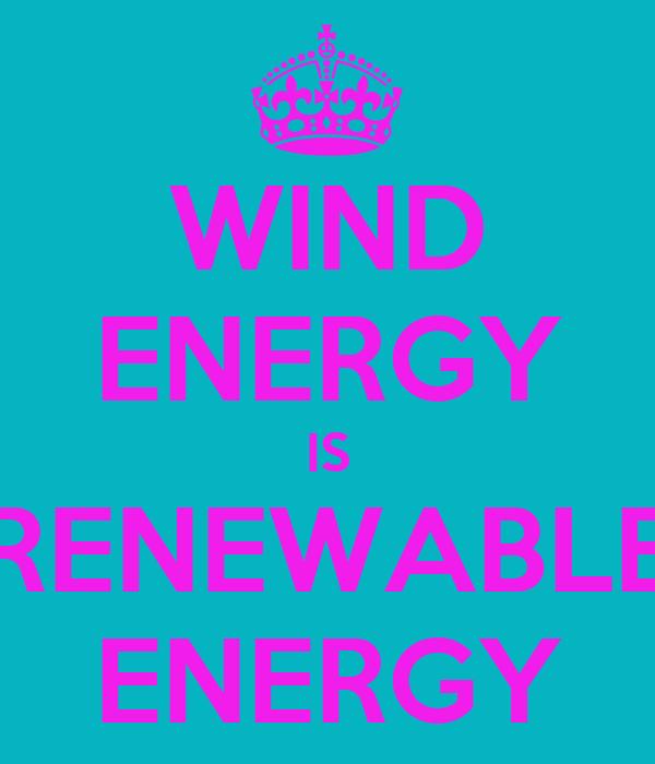 WIND ENERGY IS RENEWABLE ENERGY