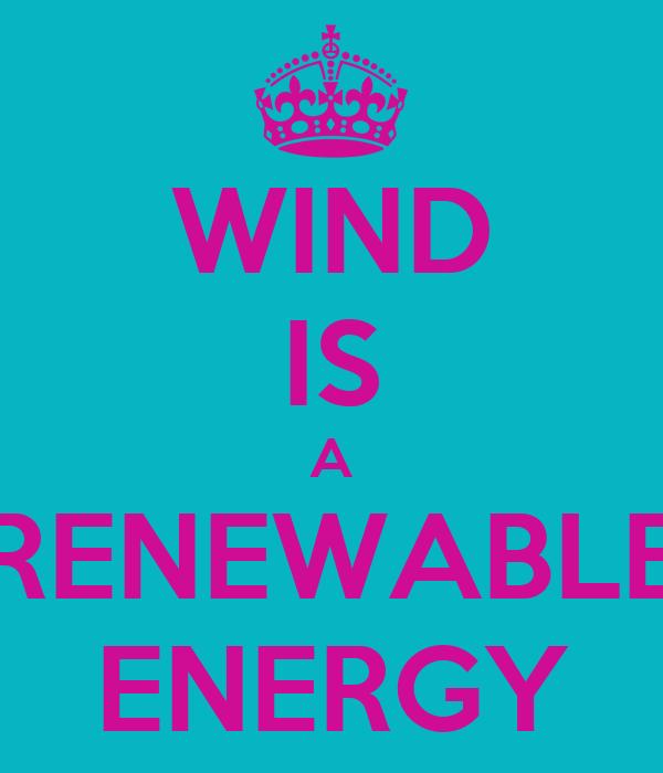 WIND IS A RENEWABLE ENERGY