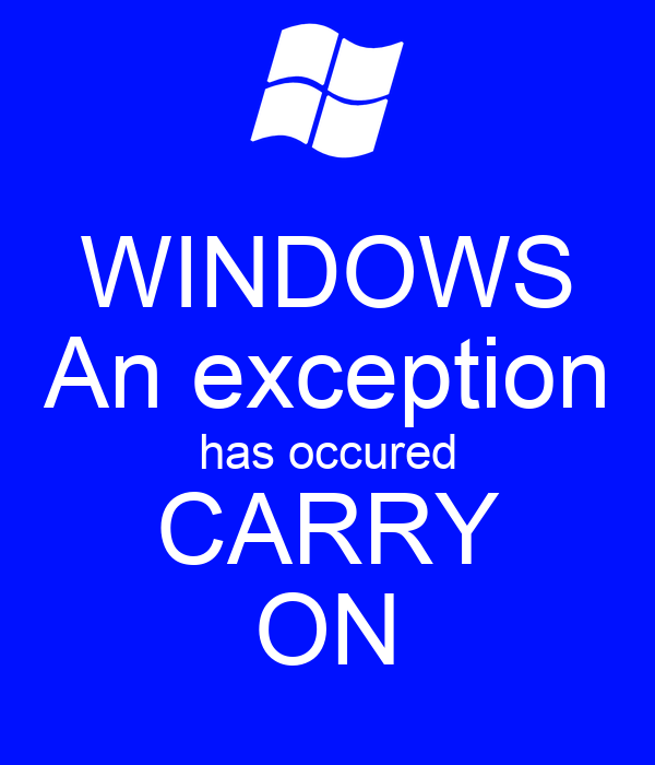 WINDOWS An exception has occured CARRY ON