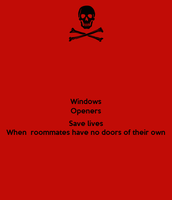 Windows Openers   Save lives  When  roommates have no doors of their own
