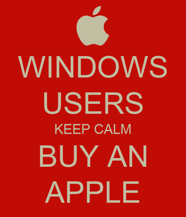 WINDOWS USERS KEEP CALM BUY AN APPLE Poster