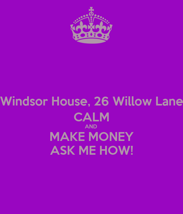 Windsor House, 26 Willow Lane CALM AND  MAKE MONEY ASK ME HOW!