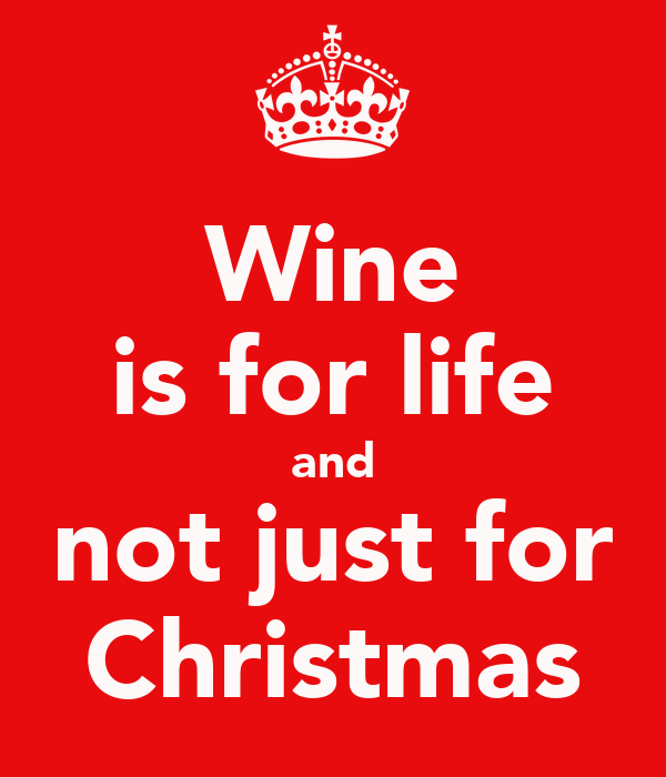 Wine is for life and not just for Christmas