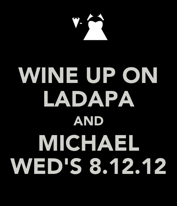 WINE UP ON LADAPA AND MICHAEL WED'S 8.12.12