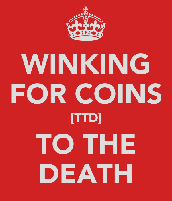 WINKING FOR COINS [TTD] TO THE DEATH