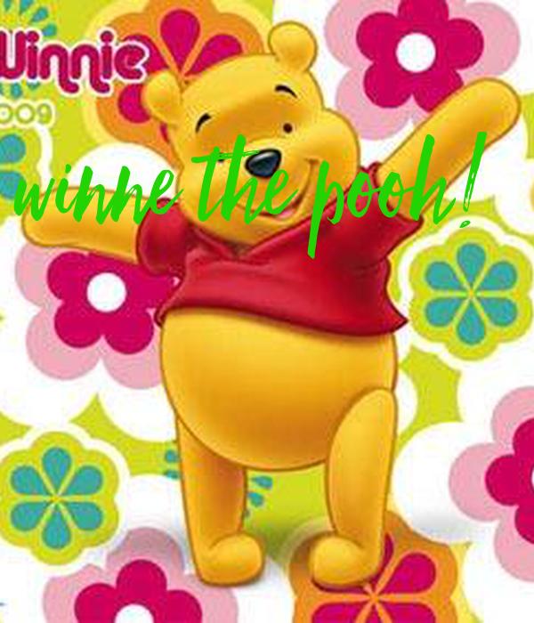 winne the pooh!