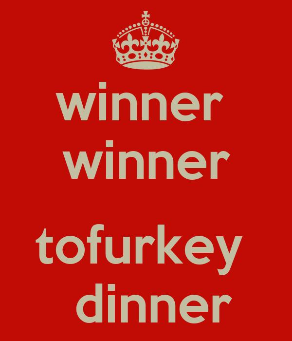 winner  winner  tofurkey   dinner