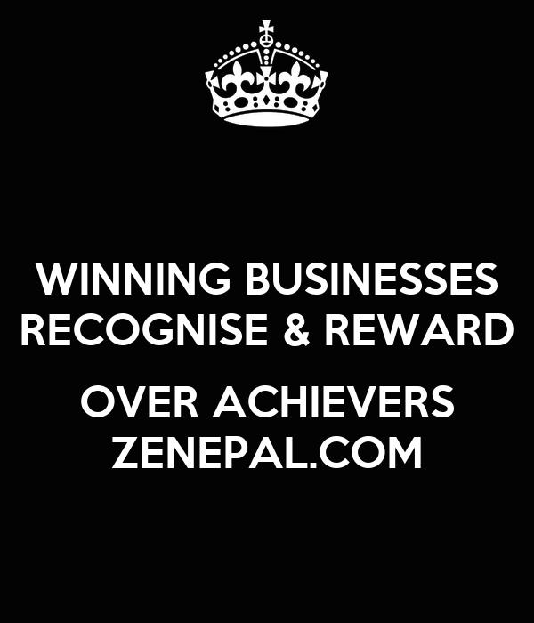 WINNING BUSINESSES RECOGNISE & REWARD  OVER ACHIEVERS ZENEPAL.COM