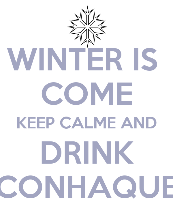 WINTER IS  COME KEEP CALME AND DRINK CONHAQUE