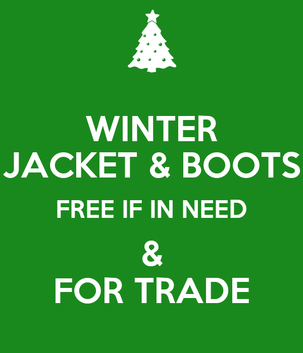 WINTER JACKET & BOOTS FREE IF IN NEED & FOR TRADE