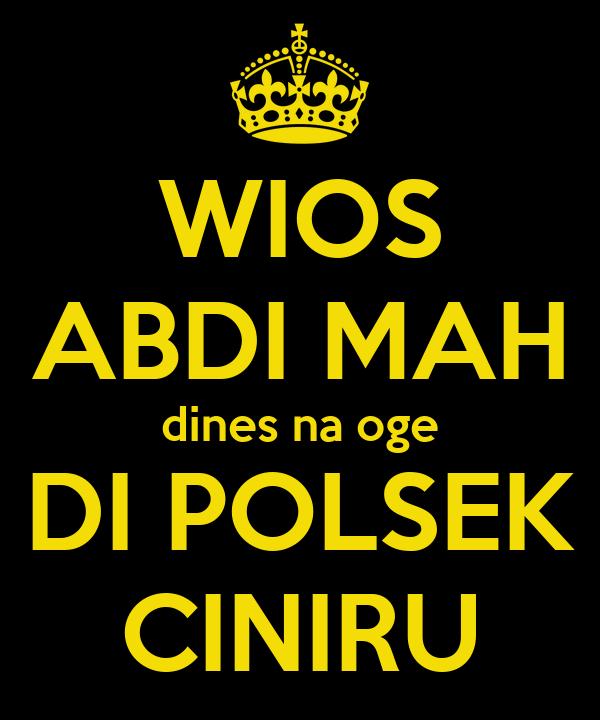 WIOS ABDI MAH dines na oge DI POLSEK CINIRU