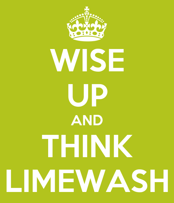 WISE UP AND THINK LIMEWASH