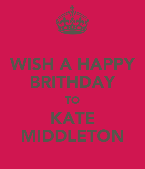 WISH A HAPPY BRITHDAY TO KATE MIDDLETON