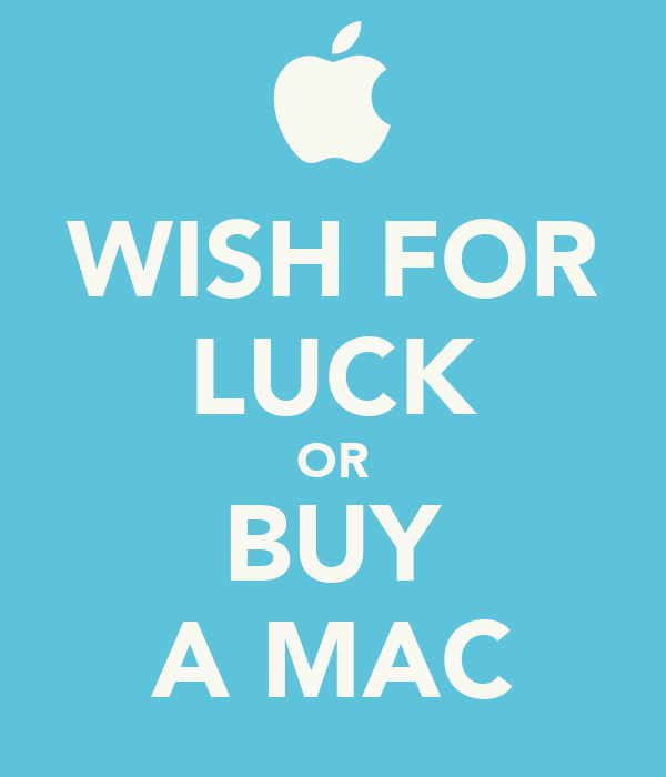 WISH FOR LUCK OR BUY A MAC