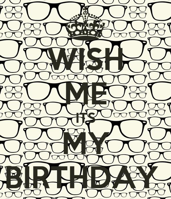 WISH ME ITS MY BIRTHDAY