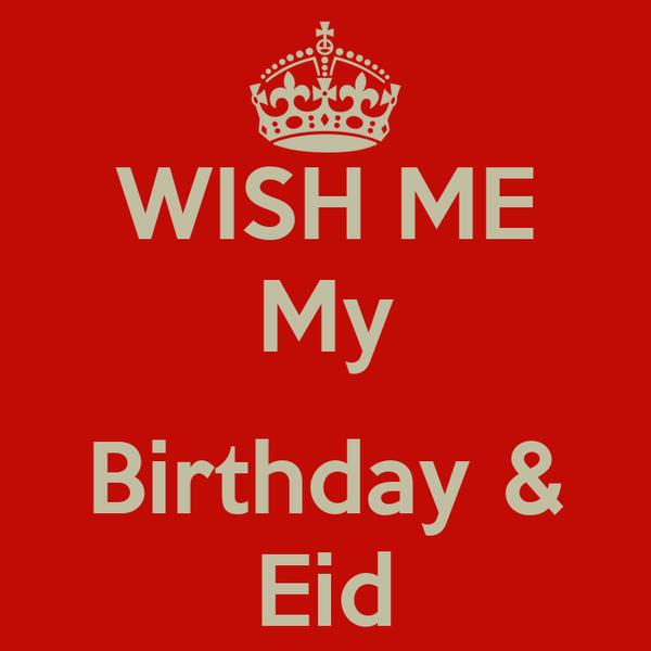 WISH ME My  Birthday & Eid