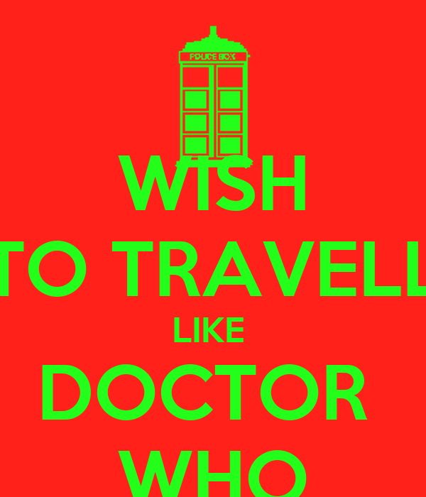 WISH TO TRAVELL LIKE  DOCTOR  WHO