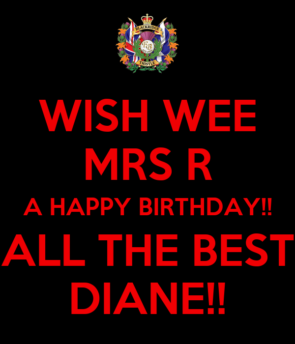 WISH WEE MRS R A HAPPY BIRTHDAY!! ALL THE BEST DIANE!!