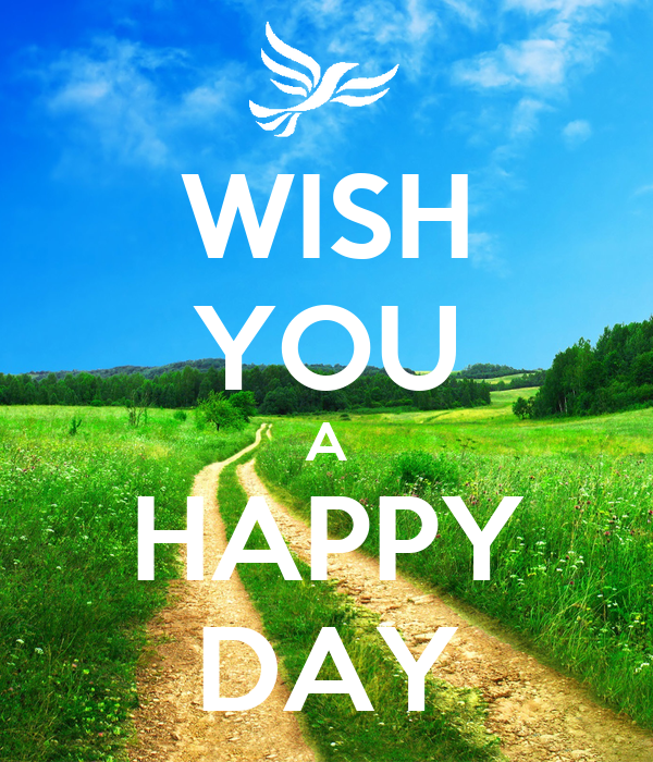 WISH YOU A HAPPY DAY