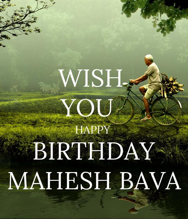 WISH  YOU   HAPPY  BIRTHDAY MAHESH BAVA