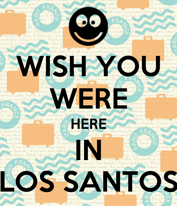 WISH YOU WERE HERE IN LOS SANTOS