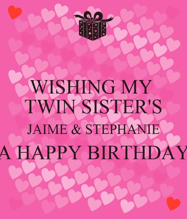 wishing my twin sisters jaime stephanie a happy birthday