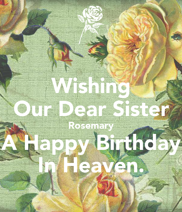 Wishing Our Dear Sister Rosemary A Happy Birthday In Heaven Poster