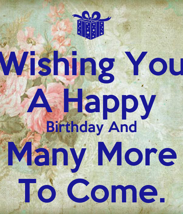 wishing you a happy birthday and many more to come