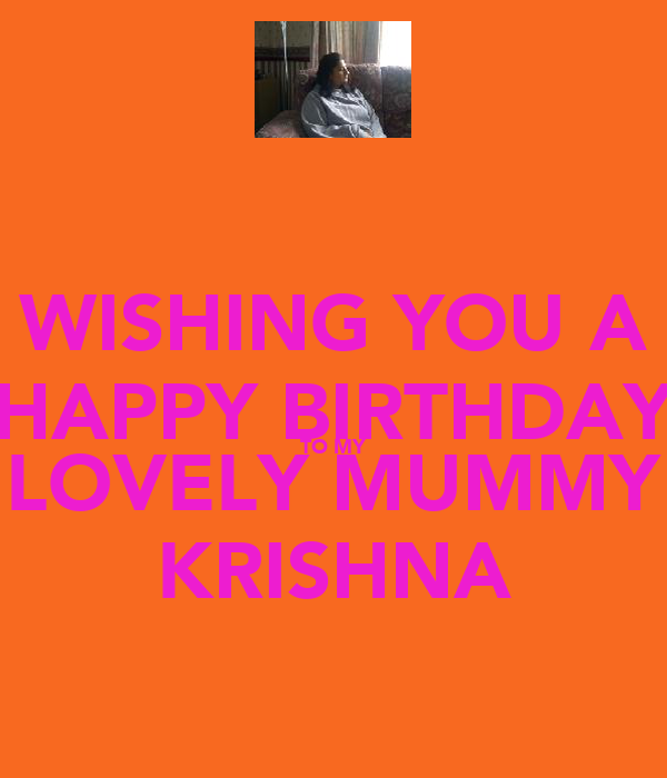 WISHING YOU A HAPPY BIRTHDAY TO MY LOVELY MUMMY KRISHNA