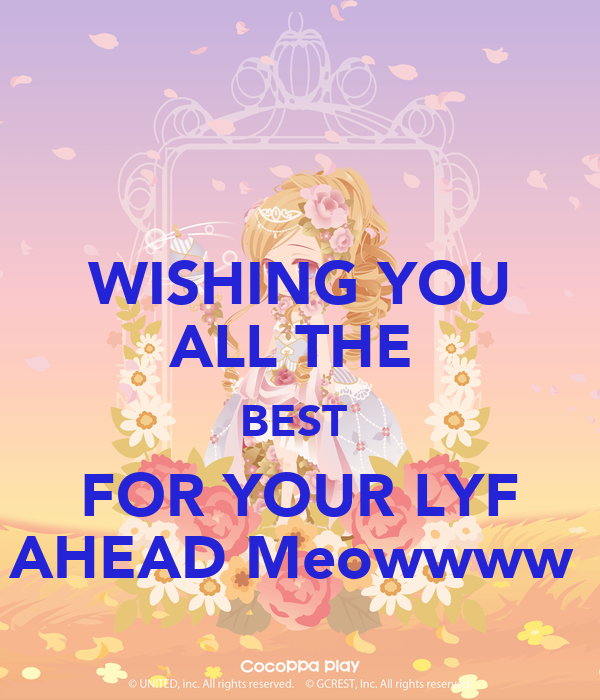 WISHING YOU ALL THE  BEST  FOR YOUR LYF AHEAD Meowwww