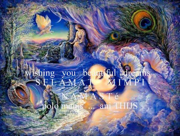 wishing   you   beautiful   dreams   S E L A M A T      M I M P I  N A M A S T é polo manis  ...  ani THIJS