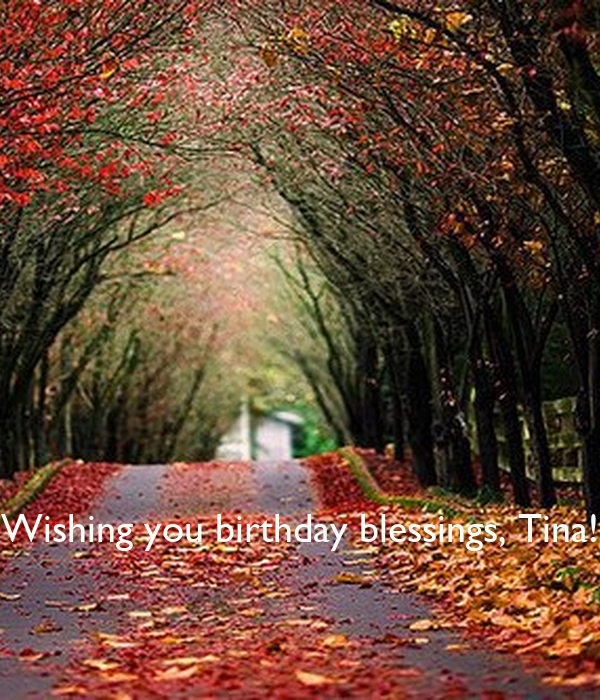 Wishing you birthday blessings, Tina!