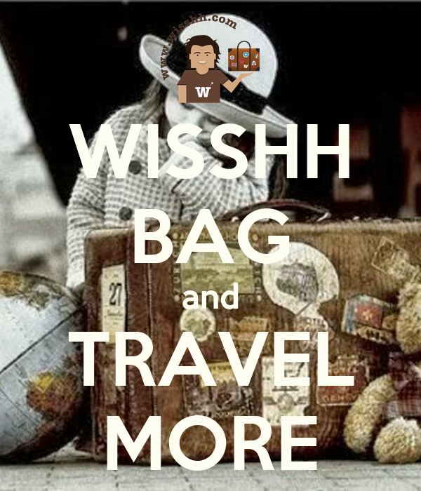 WISSHH BAG and TRAVEL MORE