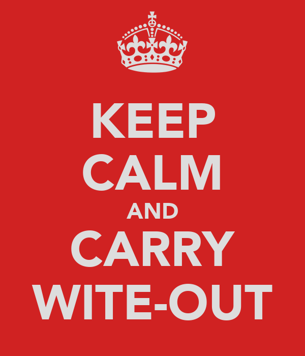 KEEP CALM AND CARRY WITE-OUT