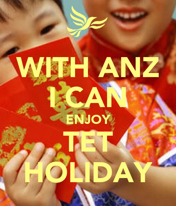 WITH ANZ I CAN ENJOY TET HOLIDAY